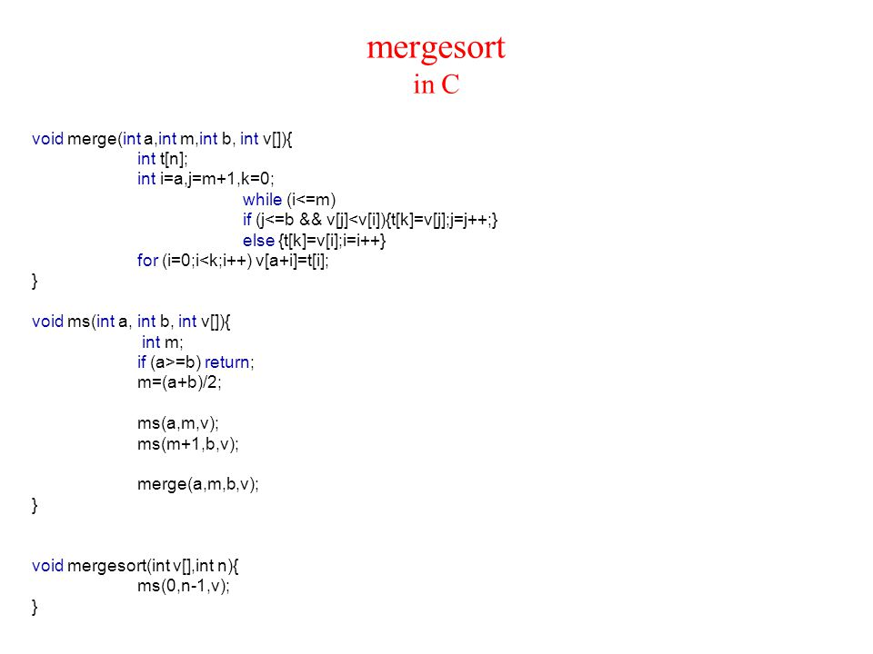 mergesort in C void merge(int a,int m,int b, int v[]){ int t[n];